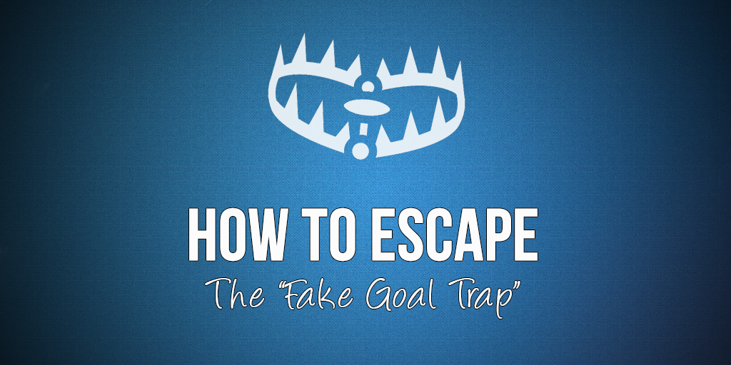 how-to-escape-fake-goals
